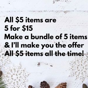 Other - All $5 items are 5 for $15 All the time!